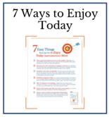 7 Ways to Enjoy Today - Dr. Christine Carter