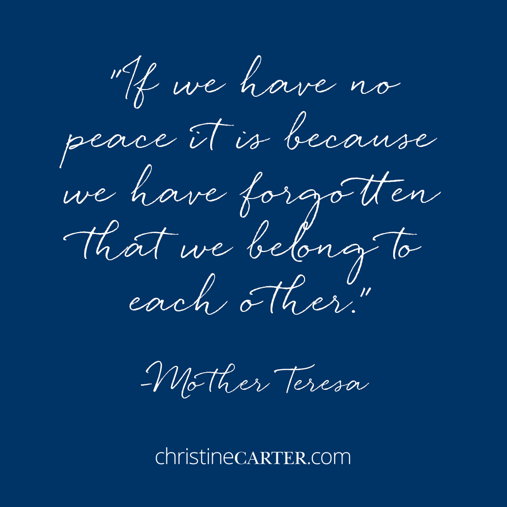 """""""If we have no peace it is because we have forgotten that we belong to each other."""" -Mother Teresa"""