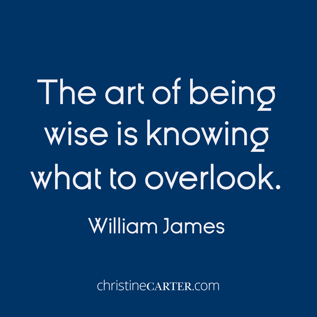 The art of being wise is knowing what to overlook. —William James