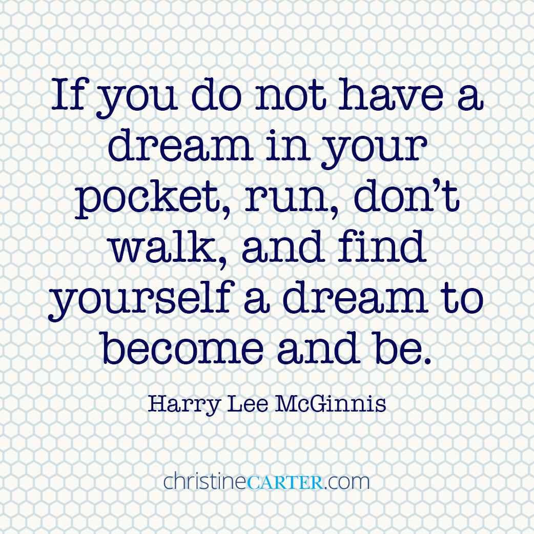 If you do not have a dream in your pocket, run, don't walk, and find yourself a dream to become and be. —Harry Lee McGinnis