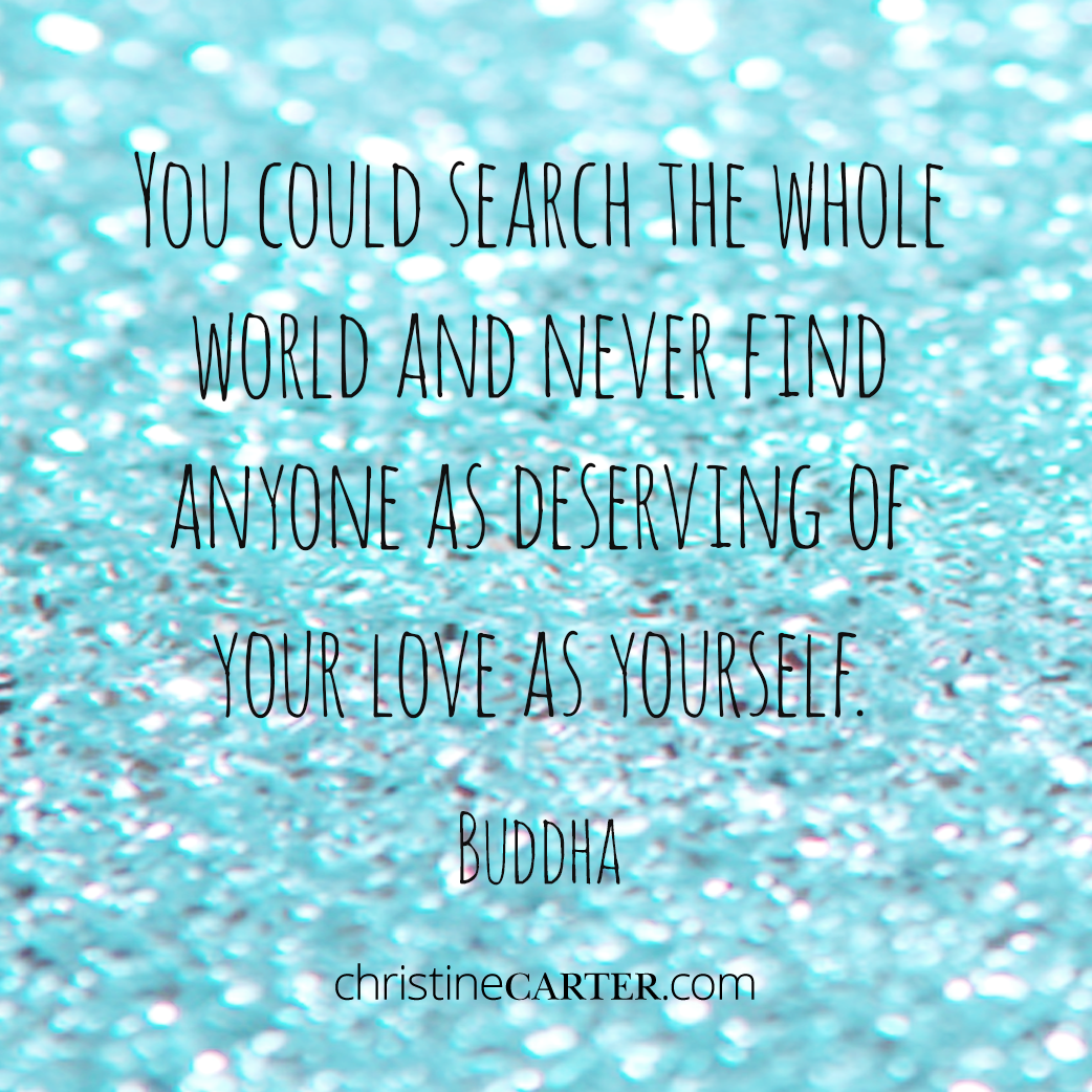 """""""You could search the whole world and never find anyone as deserving of your love as yourself."""" - Buddha"""