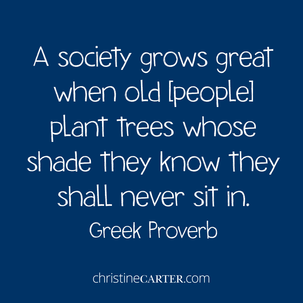 A society grows great when old [people] plant trees whose shade they know they shall never sit in. - Greek Proverb -
