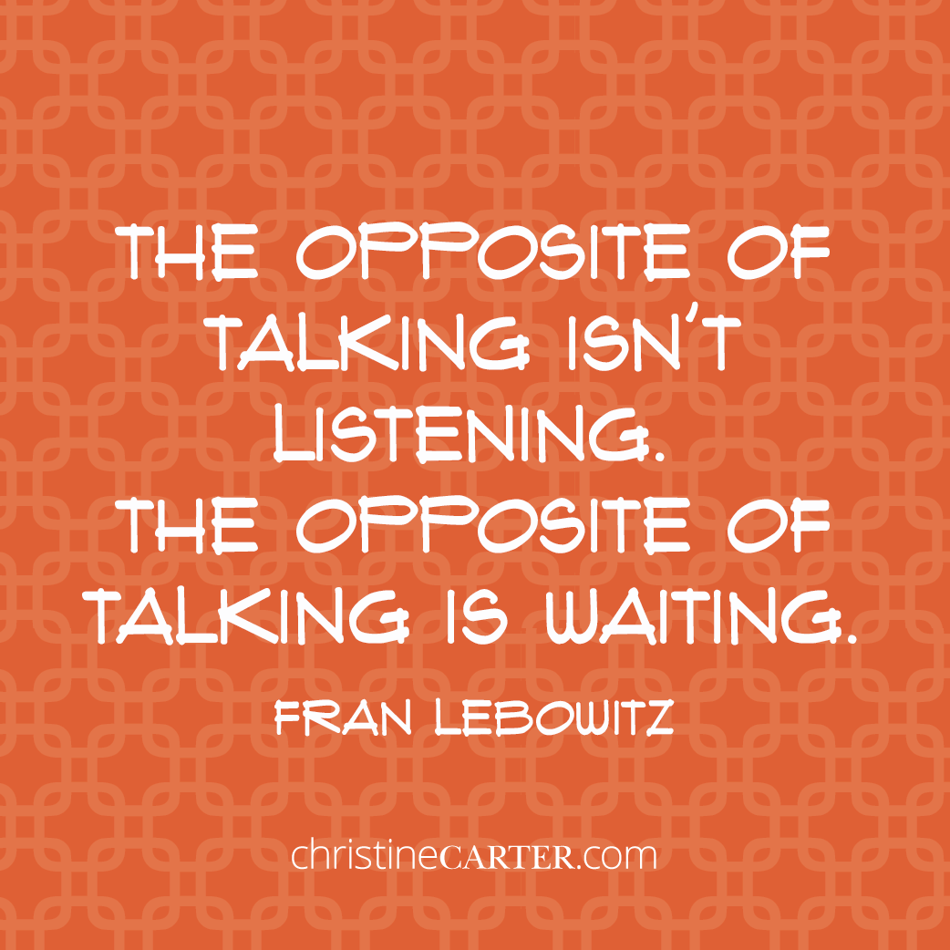 The opposite of talking isn't listening. The opposite of talking is waiting. --Fran Lebowitz