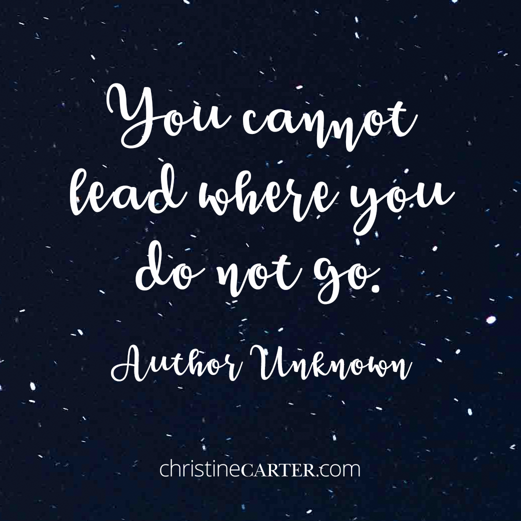 """You cannot lead where you do not go."""" --Author Unknown"""