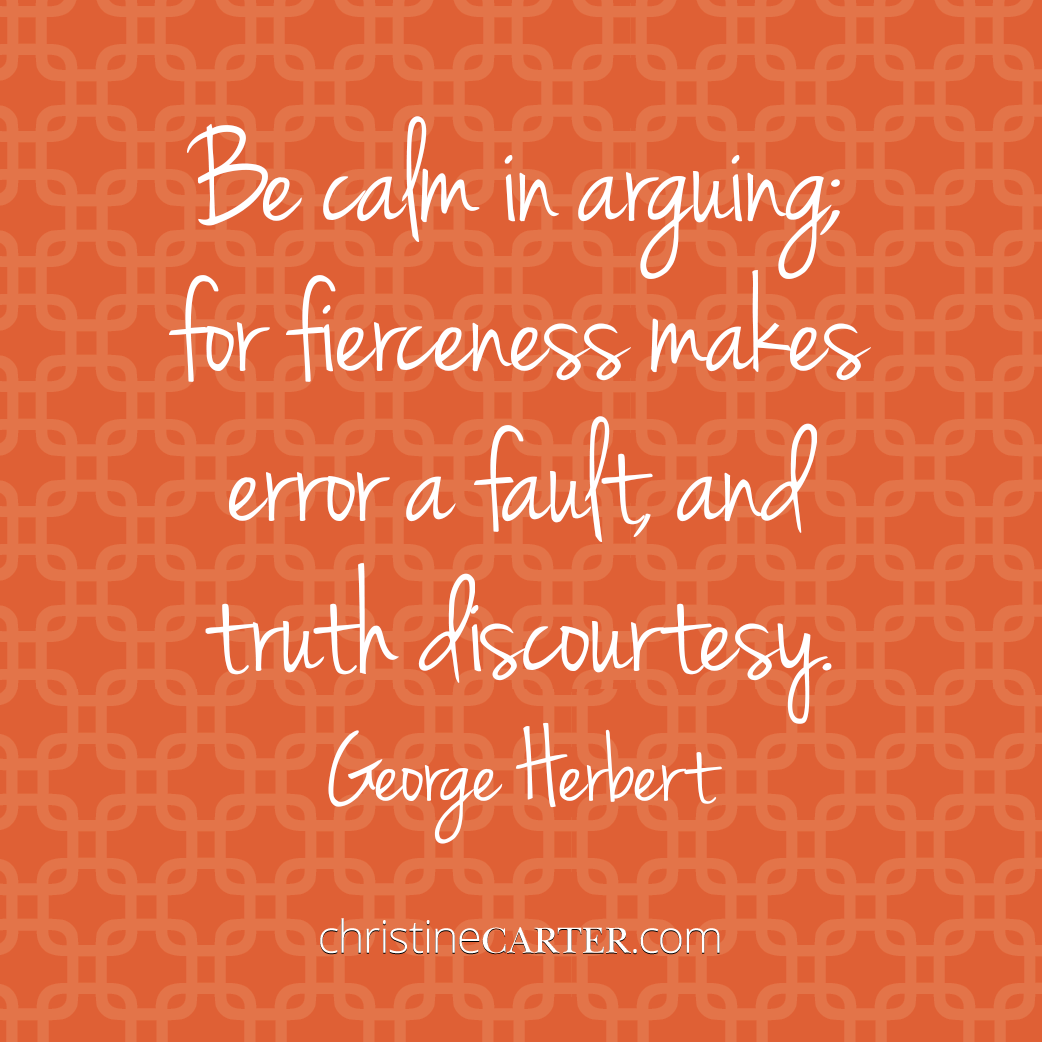 Be calm in arguing; for fierceness makes error a fault, and truth discourtesy --George Herbert
