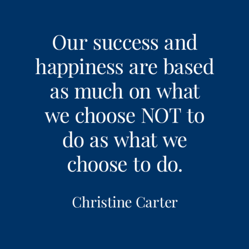 """""""Our success and happiness are based as much on what we choose NOT to do as what we choose to do."""""""