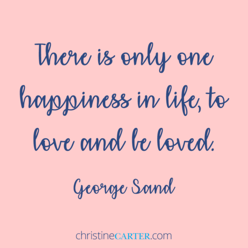 """There is only one happiness in life, to love and be loved.""""--George Sand"""