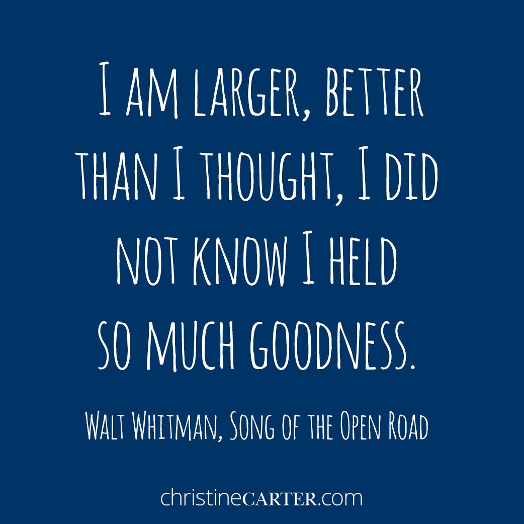 """""""I am larger, better than I thought, I did not know I held so much goodness."""" —Walt Whitman, Song of the Open Road"""