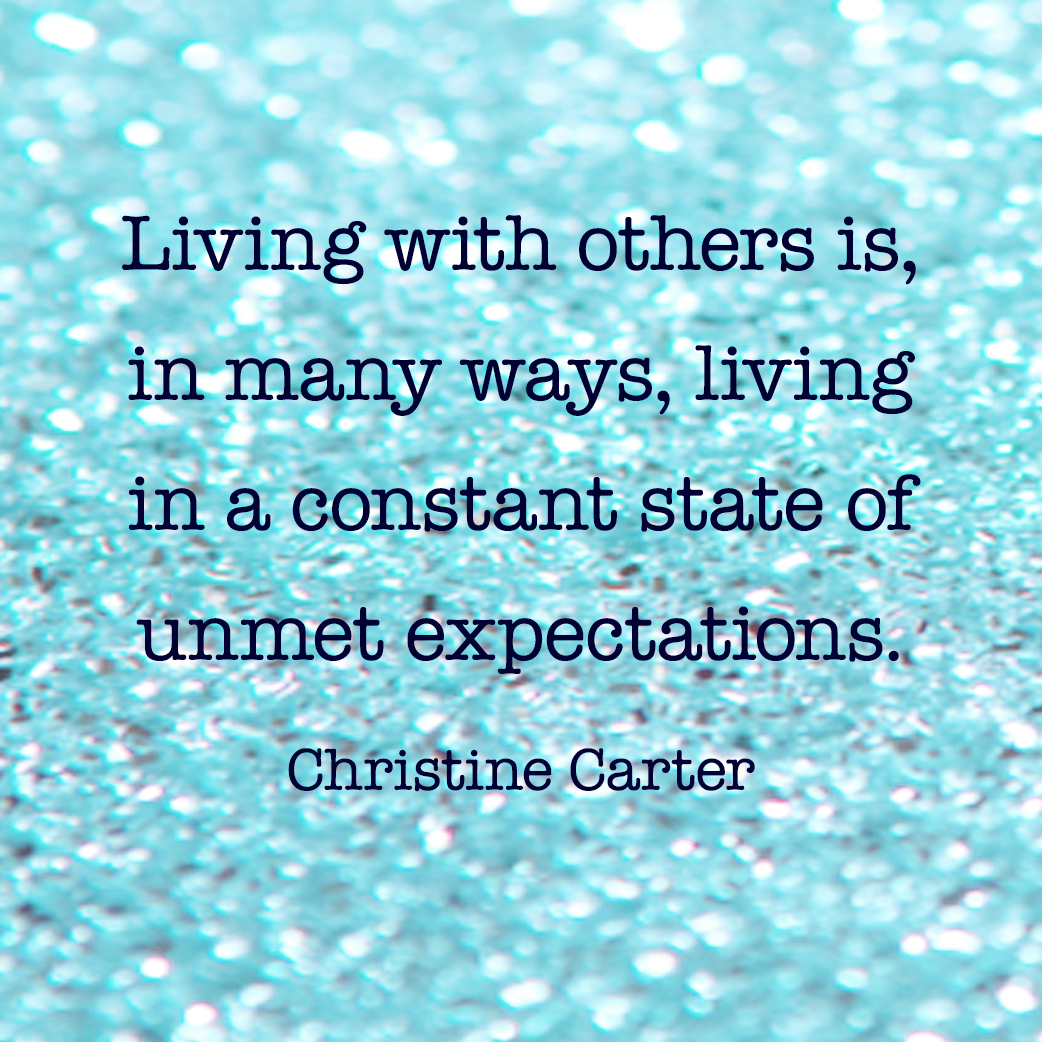 Living with others is, in many ways, living in a constant state of unmet expectations.