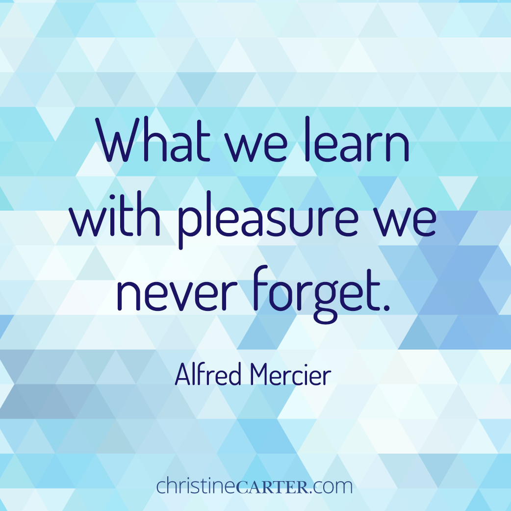 """""""What we learn with pleasure we never forget."""" —Alfred Mercier"""