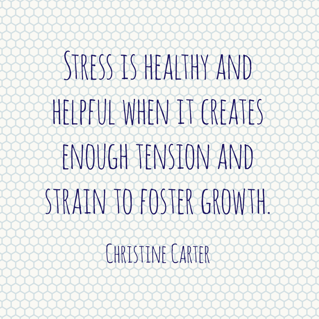 Stress is healthy and helpful when it creates enough tension and strain to foster growth.