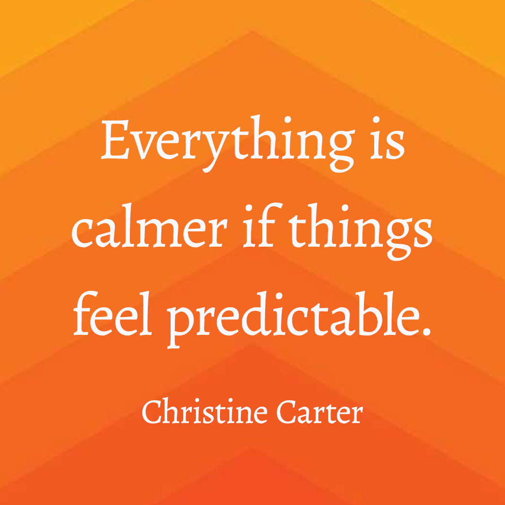 """""""Everything is calmer if things feel predictable."""" –Christine Carter from A Family Guide for Surviving the Summer"""
